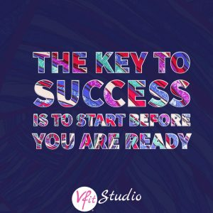 The key to success is to start before you are ready