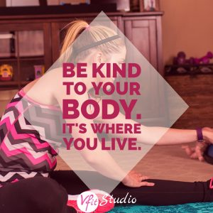 Be kind to your body, it's where you live