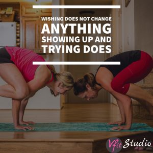 Wishing does not change anything, showing up and taking action does