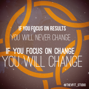 If you focus on results, you will never change
