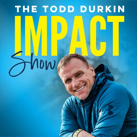 The Todd Durkin IMPACT Show